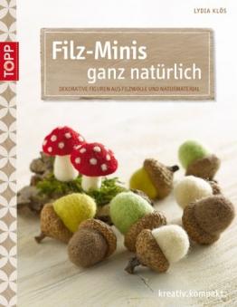 Filz-Minis ganz natürlich: Dekorative Figuren aus Filzwolle und Naturmaterial (kreativ.kompakt.) - 1