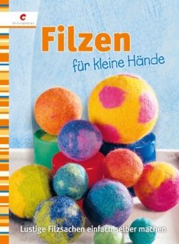 Filzen für kleine Hände: Lustige Filzsachen einfach selber machen - 1