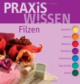 PraxisWissen Filzen: Geschichte, Material, Nassfilzen, Nunofilzen, Trockenfilzen, Tipps & Tricks, Galerie - 1